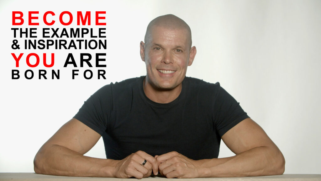 Become the example and inspiration you are born for