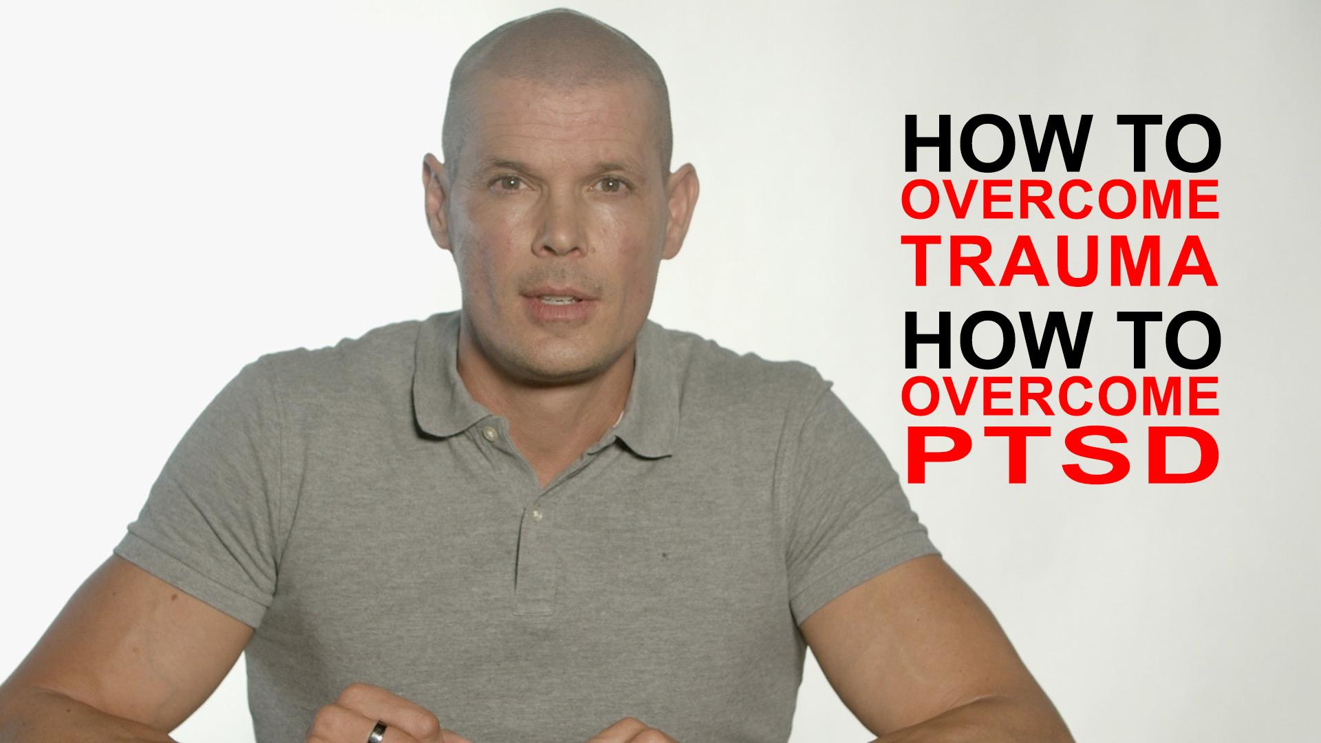How to overcome trauma How to overcome PTSD